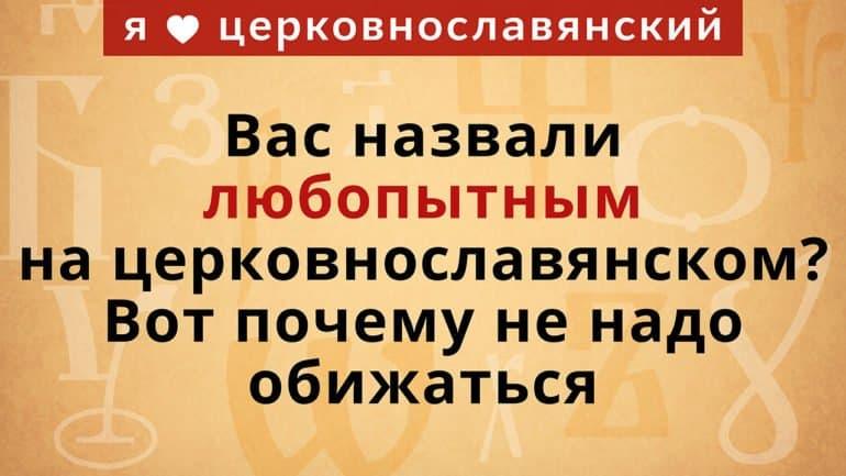 Вас назвали любопытным на церковнославянском? Вот почему не надо обижаться